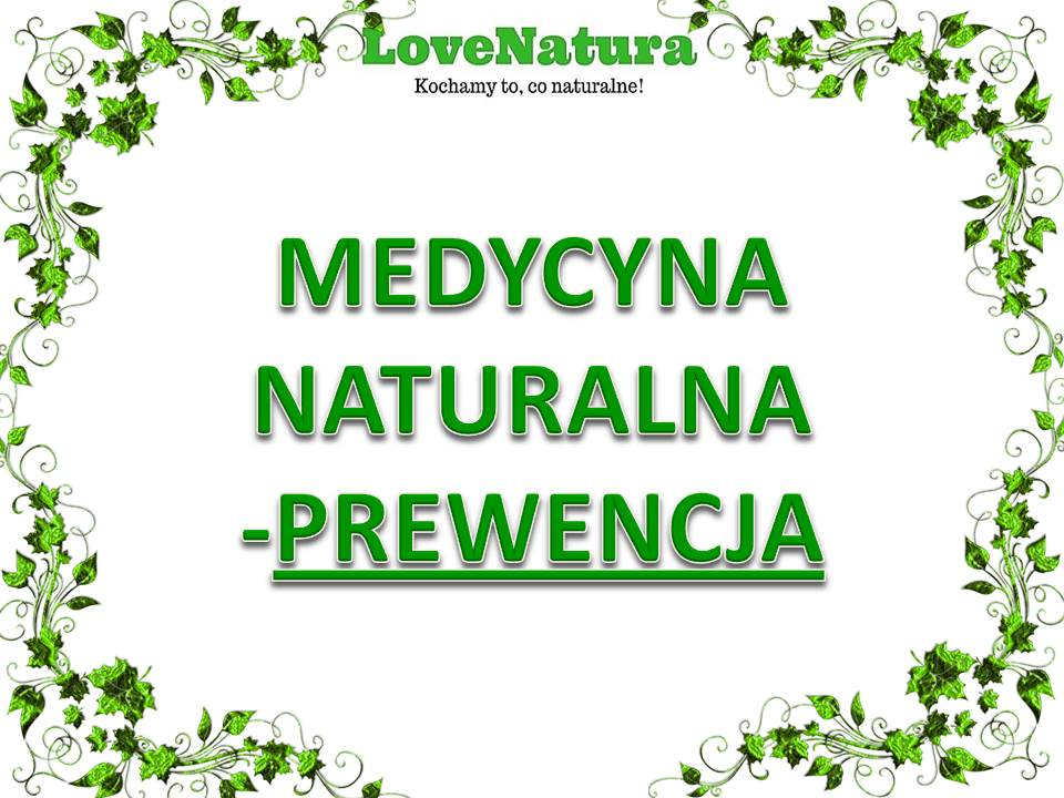love natura medycyna naturalna prewencja