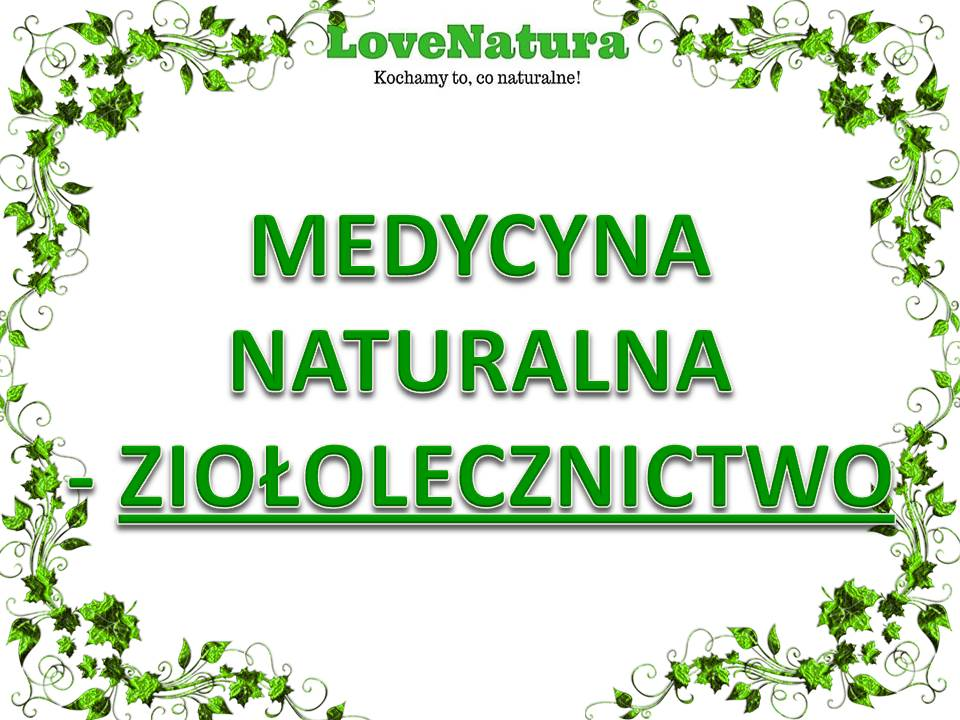 love natura medycyna naturalna ziołolecznictwo